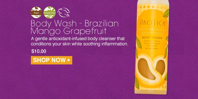 Paraben-free. Vegan Pacifica Body Wash - Brazilian Mango Grapefruit  A gentle antioxidant-infused body cleanser that conditions your skin while soothing inflammation. $10.00 Shop Now>>