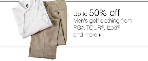 Up to 50% off  Men's golf clothing from PGA TOUR®, Izod® and more