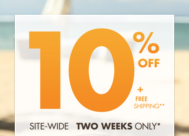 10% OFF* 2 WEEKS ONLY - PROMO CODE: SUMMER10