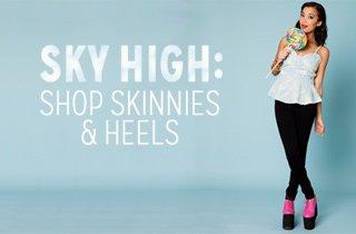 Sky High: Skinnies & Heels