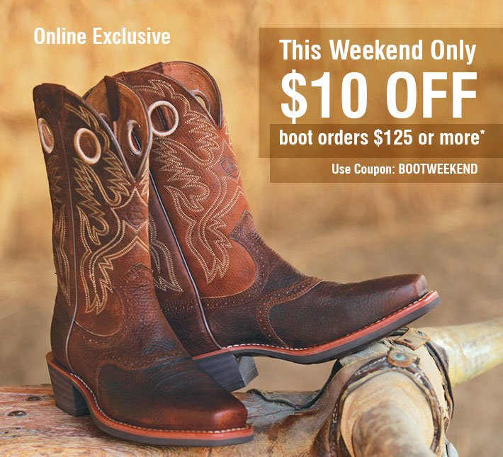 This Weekend Only - $10 Off Boots orders $125 or more
