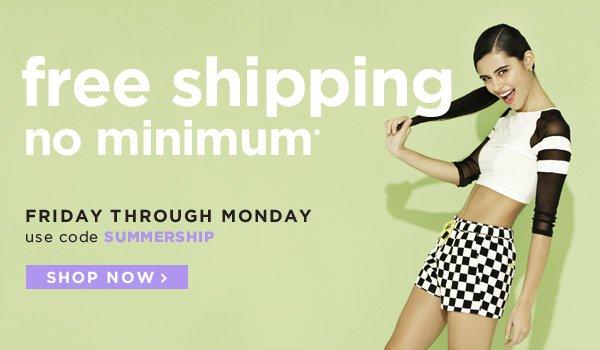 Free Shipping, No Minimum! Friday through Monday