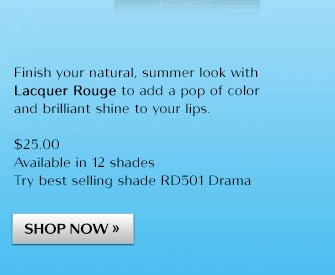 Finish your natural, summer look with Lacquer Rouge to add a pop of color and brilliant shine to your lips.