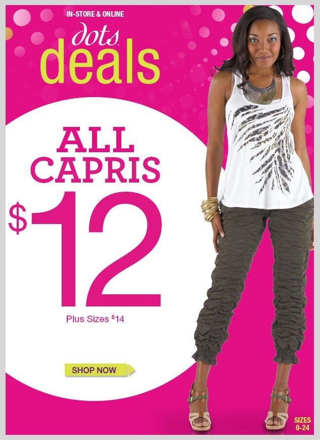 dots Deals! Capris $12 - Plus Sizes $14! SHOP NOW!