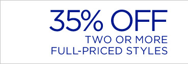 35% OFF TWO OR MORE FULL-PRICED STYLES