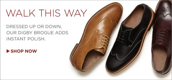 WALK THIS WAY | DRESSED UP OR DOWN, OUR DIGBY BROGUE ADDS INSTANT POLISH. SHOP NOW