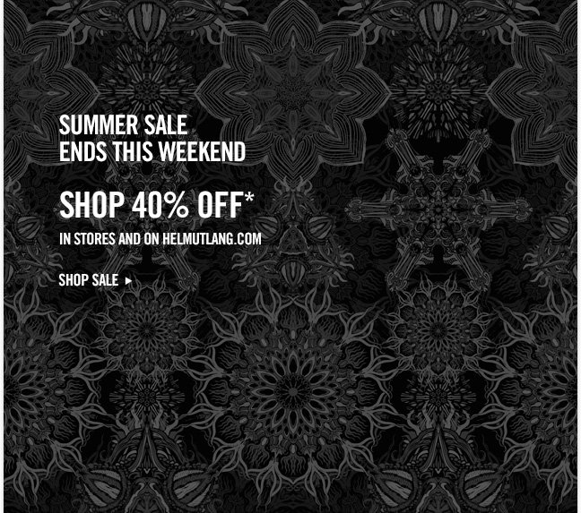 summer sale ends THIS WEEKEND SHOP 40% off* in stores and On helmutlang.com