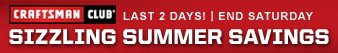 CRAFTSMAN CLUB(R) | LAST 2 DAYS! | END SATURDAY | SIZZLING SUMMER SAVINGS