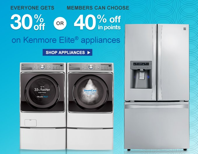 EVERYONE GETS 30% off OR MEMBER CAN CHOOSE 40% off in points on Kenmore Elite(R) appliances | SHOP APPLIANCES
