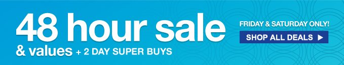 48 hour sale | and values + 2 DAY SUPER BUYS | FRIDAY AND SATURDAY ONLY! | SHOP ALL DEALS