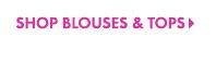 SHOP BLOUSES & TOPS