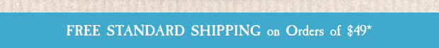 Free Standard Shipping on Orders of $49*