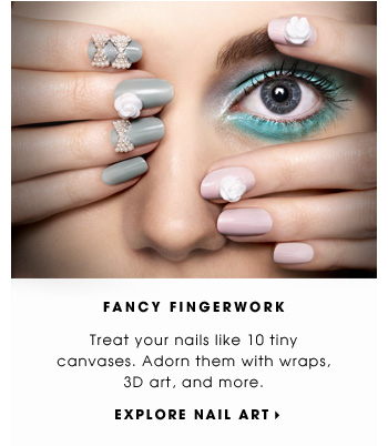 FANCY FINGERWORK. Treat your nails like 10 tiny canvases. Adorn them with wraps, 3D art, and more. EXPLORE NAIL ART