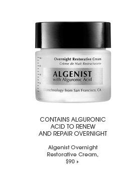 Contains alguronic acid to renew and repair overnight. exclusive. Algenist Overnight Restorative Cream, $90