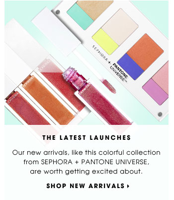 THE LATEST LAUNCHES: Our new arrivals, like this colorful collection from SEPHORA + PANTONE UNIVERSE, are worth getting excited about. SHOP NEW ARRIVALS