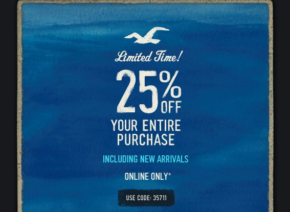 Limited Time! 25% OFF YOUR  ENTIRE PURCHASE INCLUDING NEW ARRIVALS ONLINE ONLY* USE CODE: 35711