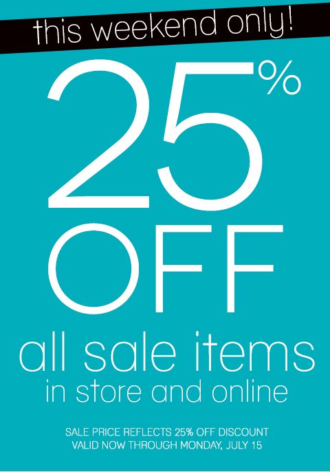 THIS WEEKEND ONLY! 25% OFF Already Reduced Clearance Items. Shop in-stores and online but hurry, your style will sell out!