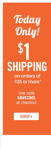 $1 Shipping on Orders of $25 or more*