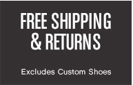 FREE SHIPPING & RETURNS Excludes Custom Shoes