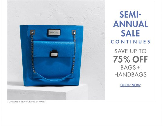 SEMI-ANNUAL SALE CONTINUES SAVE UP TO 75% OFF BAGS + HANDBAGS - SHOP NOW
