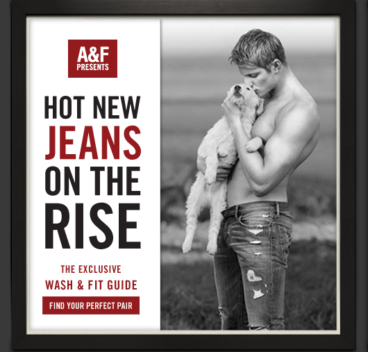 A&F PRESENTS HOT NEW JEANS ON THE RISE THE EXCLUSIVE WASH & FIT  GUIDE EXPERIENCE A&F JEANS