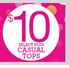 dots Deals! In-Store and Online! SELECT $10 Plus Size Casual Tops! HURRY IN! SHOP NOW!