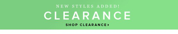 New Styles Added CLEARANCE - - Shop Clearance