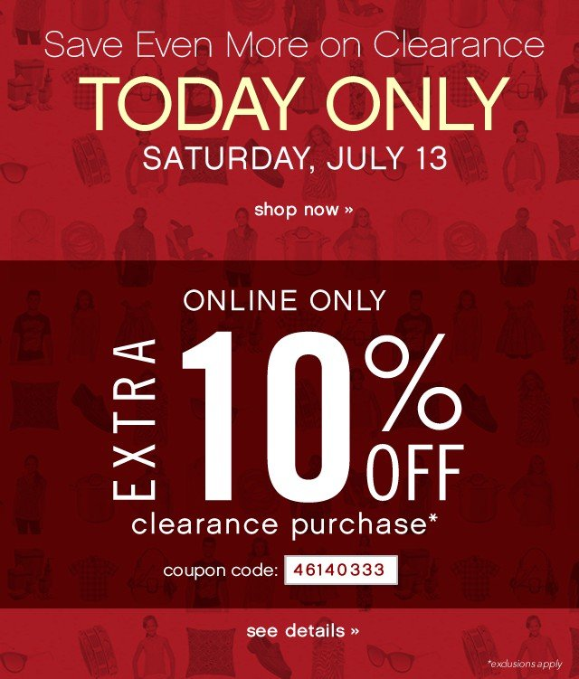 Today Only!  Save Even More on Storewide Clearance. Extra 10% off clearance purchase. See Details.