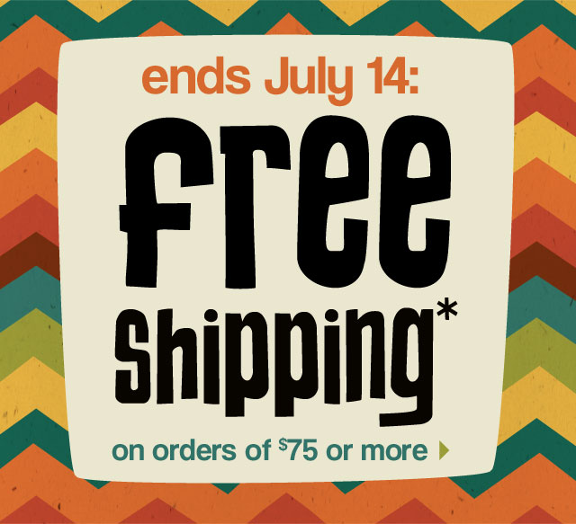 Ends July 14: free shipping* on orders of $75 or more