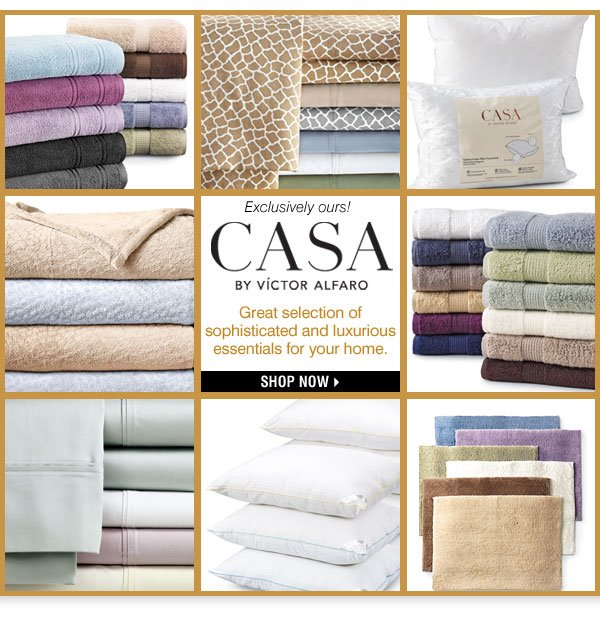Exclusively ours! CASA BY VICTOR ALFARO. Great selection of sophisticated and luxurious essentials for your home. Shop now.