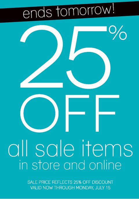 Ends Tomorrow! 25% OFF Already Reduced Clearance Items. Shop in-stores and online but hurry, your style will sell out!