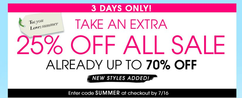 3 DAYS ONLY! TAKE AN EXTRA 25% OFF ALL SALE. ALREADY UP TO 70% OFF. NEW STYLES ADDED! Enter code SUMMER at checkout by 7/16