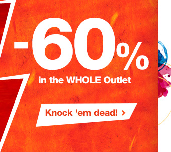 -60% in the WHOLE Outlet