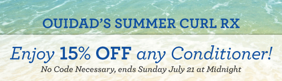 Ouidad's Summer Curl RX Enjoy 15% off any Conditioner! No Code Necessary, ends Sunday July 21 at Midnight