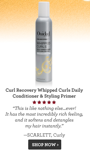 Curl Recovery Whipped Curls Daily Conditioner & Styling Primer This is like nothing else...ever! It has the most incredibly rich feeling, and it softens and detangles my hair instantly. —Scarlett, Curly