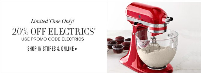 Limited Time Only! 20% OFF ELECTRICS* - USE PROMO CODE ELECTRICS - SHOP IN STORES & ONLINE