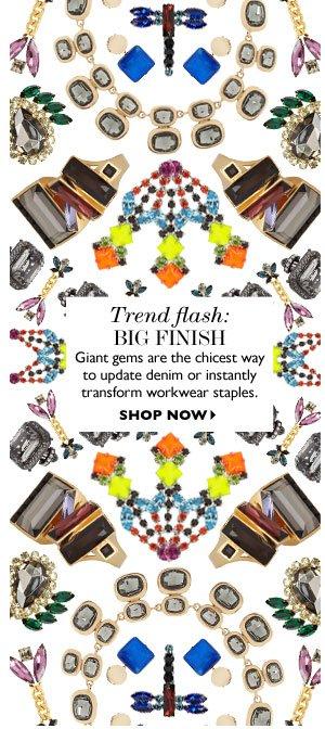 Trend flash: BIG FINISH. SHOP NOW