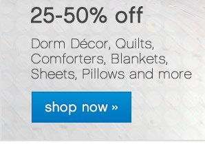25-50% off. Dorm Decor, Quilts, Comforters, Blankets, Pillows and more. Shop now.