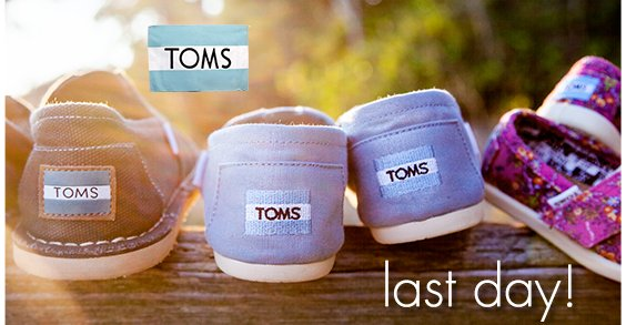 Last chance for TOMS!