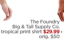 The Foundry Big & Tall Supply Co. tropical print shirt $29.99  ›                      orig. $50