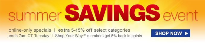 summer SAVINGS event | online-only specials | extra 5-15% off select categories | SHOP NOW