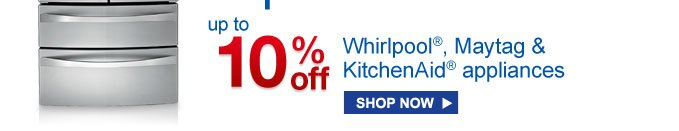 up to 10% off Whirlpool(R), Maytag & KitchenAid(R) appilances | SHOP NOW
