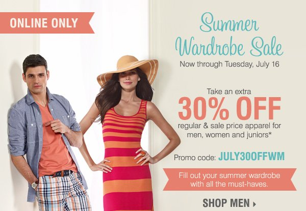 Online Only Summer Wardrobe Sale! Take an extra 30% off regular and sale price apparel for men, women and juniors* Shop men.