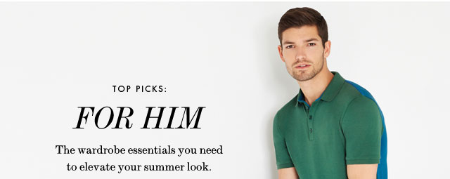 Top Picks: For Him- The wardrobe essentials you need to elevate your summer look.