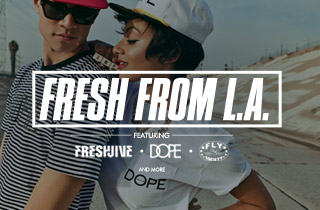 Fresh From L.A: Ft. DOPE, Fly Society, Freshjive & More