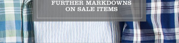 FURTHER MARKDOWNS ON SALE ITEMS
