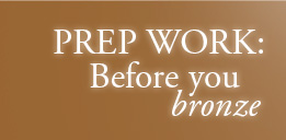 PREP WORK: Before you bronze