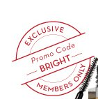 EXCLUSIVE. Promo Code BRIGHT. MEMBERS ONLY.