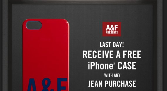 A&F PRESENTS LAST DAY! RECEIVE A  FREE iPhone® CASE WITH ANY JEAN PURCHASE