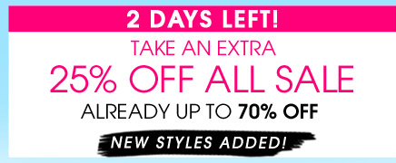 2 DAYS ONLY! TAKE AN EXTRA 25% OFF ALL SALE. ALREADY UP TO 70% OFF. NEW STYLES ADDED!